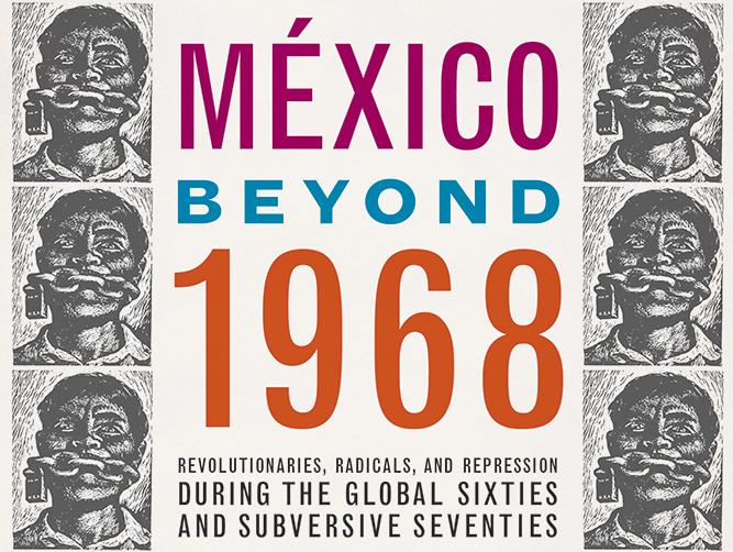 Unlocking the Hidden Histories of Power: México Beyond 1968 (featured image)